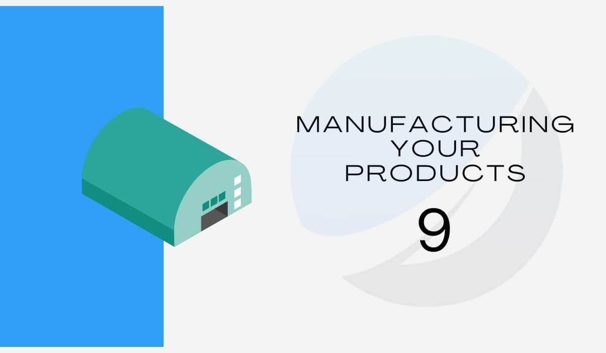 Start manufacturing your products